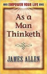 As a Man Thinketh : Including, Morning and Evening Thoughts - James Allen