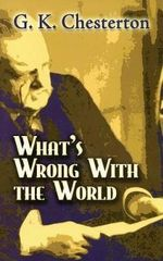 What's Wrong with the World : Dover Books on History, Political and Social Science - G. K. Chesterton