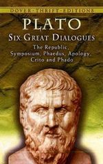 Six Great Dialogues : Apology, Crito, Phaedo, Phaedrus, Symposium, the Republic - Plato