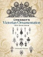 Dresser's Victorian Ornamentation : 150 Designs - Christopher Dresser