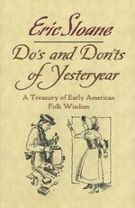 Do's and Don'ts of Yesteryear : A Treasury of Early American Folk Wisdom - Eric Sloane
