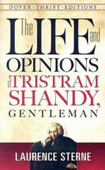 The Life and Opinions of Tristram Shandy, Gentleman : Dover Thrift Editions - Laurence Sterne