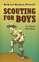 Scouting for Boys : The Original 1908 Edition - Robert Baden-Powell