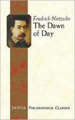 The Dawn of Day : The Birth of Tragedy and Other Writings - Friedrich Wilhelm Nietzsche