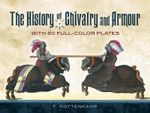 The History of Chivalry and Armour : With 60 Full-Color Plates - F. Kottenkamp