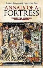 Annals of a Fortress : Twenty-Two Centuries of Siege Warfare - Eugene-Emmanuel Viollet-le-Duc