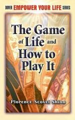 The Game of Life and How to Play It : Dover Empower Your Life - Florence Scovel Shinn
