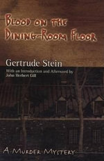Blood on the Dining Room Floor : A Murder Mystery - Gertrude Stein