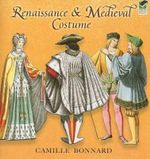 Renaissance and Medieval Costume : Dover Fashion and Costumes - Camille Bonnard
