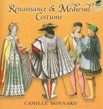 Renaissance and Medieval Costume - Camille Bonnard