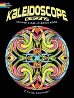 Kaleidoscope Designs Stained Glass Coloring Book - Carol Schmidt