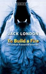 To Build a Fire and Other Favorite Stories : Dover Thrift Editions - Jack London