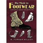 The Mode in Footwear : A Historical Survey with 53 Plates - R. Turner Wilcox