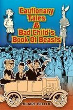 Cautionary Tales and Bad Child's Book of Beasts - Hilaire Belloc