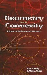 Geometry and Convexity : A Study in Mathematical Methods - Paul J. Kelly