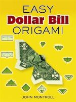Easy Dollar Bill Origami : An Origami Safari in a Box - John Montroll