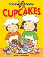 Color and Cook Cupcakes : Dover Coloring Books - Monica Wellington