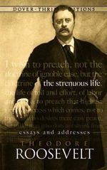 The Strenuous Life : Essays and Addresses - Theodore Roosevelt