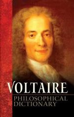 Philosophical Dictionary : An Indispensable Guide to More Than 10,000 Names - Voltaire