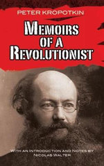 Memoirs of a Revolutionist : A Season of Unlikely Happiness - Peter Kropotkin