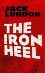 The Iron Heel : Dover Books on Literature & Drama - Jack London