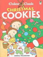Color & Cook Christmas Cookies : Dover Coloring Books - Monica Wellington