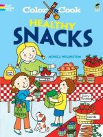 Color & Cook Healthy Snacks : Dover Coloring Books - Monica Wellington