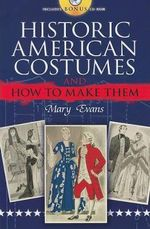 Historic American Costumes and How to Make Them : Dover Fashion and Costumes - Mary Evans