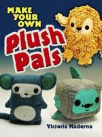 Make Your Own Plush Pals - Victoria Maderna