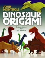 Dinosaur Origami : Dover Origami Papercraft - John Montroll