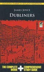 Dubliners : The Complete Work + Comprehensive Study Guide - James Joyce