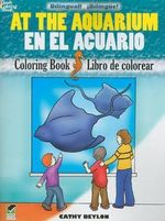 At the Aquarium Coloring Book/En El Acuario Libro De Colorear : Bilingual Coloring Book - Cathy Beylon