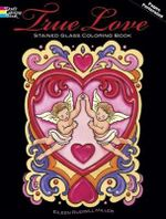 True Love : Stained Glass Coloring Book - Eileen Rudisill Miller