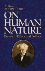 On Human Nature : Essays in Ethics and Politics - Arthur Schopenhauer