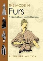 The Mode in Furs : A Historical Survey with 680 Illustrations - R.Turner Wilcox