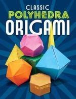 Classic Polyhedra Origami : Dover Origami Papercraft - John Montroll