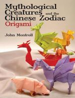 Mythological Creatures and the Chinese Zodiac Origami - John Montroll