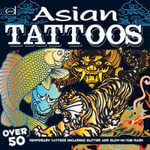 Asian Tattoos : Over 50 Temporary Tattoos Including Glitter and Glow-in-the-Dark - Dover