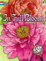 In Full Bloom : A Close-Up Coloring Book - Ruth Soffer