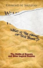 What Is the Name of This Book? : The Riddle of Dracula and Other Logical Puzzles - Raymond M. Smullyan