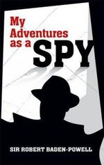My Adventures as a Spy - Robert Baden-Powell