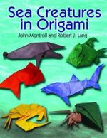 Sea Creatures in Origami - John Montroll