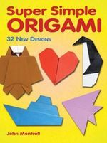 Super Simple Origami : 32 New Designs - John Montroll