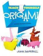 Teach Yourself Origami : Second revised edition - John Montroll