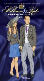 William and Kate Paper Dolls : To Commemorate the Marriage of Prince William of Wales and Miss Catherine Middleton, 29th April 2011 - Tom Tierney