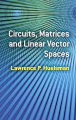 Circuits, Matrices and Linear Vector Spaces - Lawrence P. Huelsman
