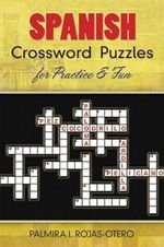 Spanish Crossword Puzzles for Practice and Fun - Palmira I. Rojas-Otero
