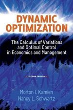 Dynamic Optimization : The Calculus of Variations and Optimal Control in Economics and Management - Morton I. Kamien