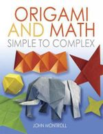Origami and Math : Simple to Complex - John Montroll