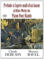 Claude Debussy : Prelude a L'Apres-Midi D'Un Faune and Other Works for Piano Four Hands - Claude Debussy